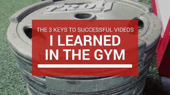the 3 keys to successful videos i learned in the gym