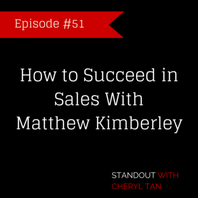 51: How to Succeed in Sales With Matthew Kimberley