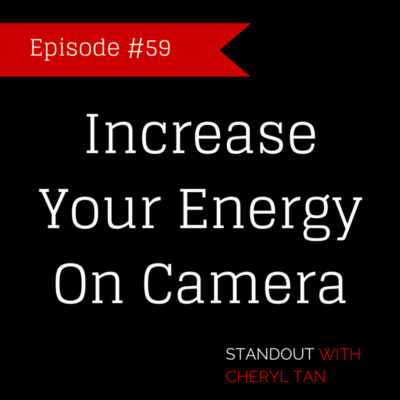 Increase Your Energy On Camera - CherylTanMedia.com