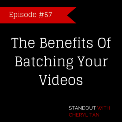 The Benefits Of Batching Your Videos - CherylTanMedia.com