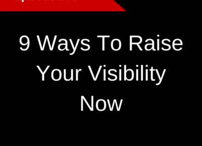 9 Ways To Raise Your Visibility Now