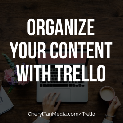 Organize Your Content With Trello - cheryltanmedia.com
