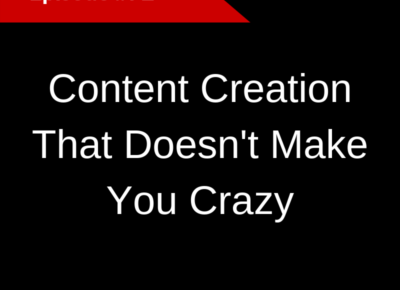Content Creation That Doesn't Make You Crazy