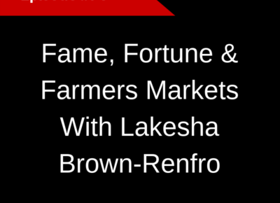 Fame, Fortune & Farmers Markets With Lakesha Brown-Renfro - CherylTanMedia.com