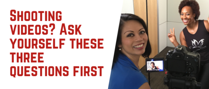 Three Questions To Ask Yourself Before Shooting Videos