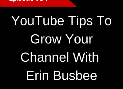 YouTube Tips To Grow Your Channel With Erin Busbee